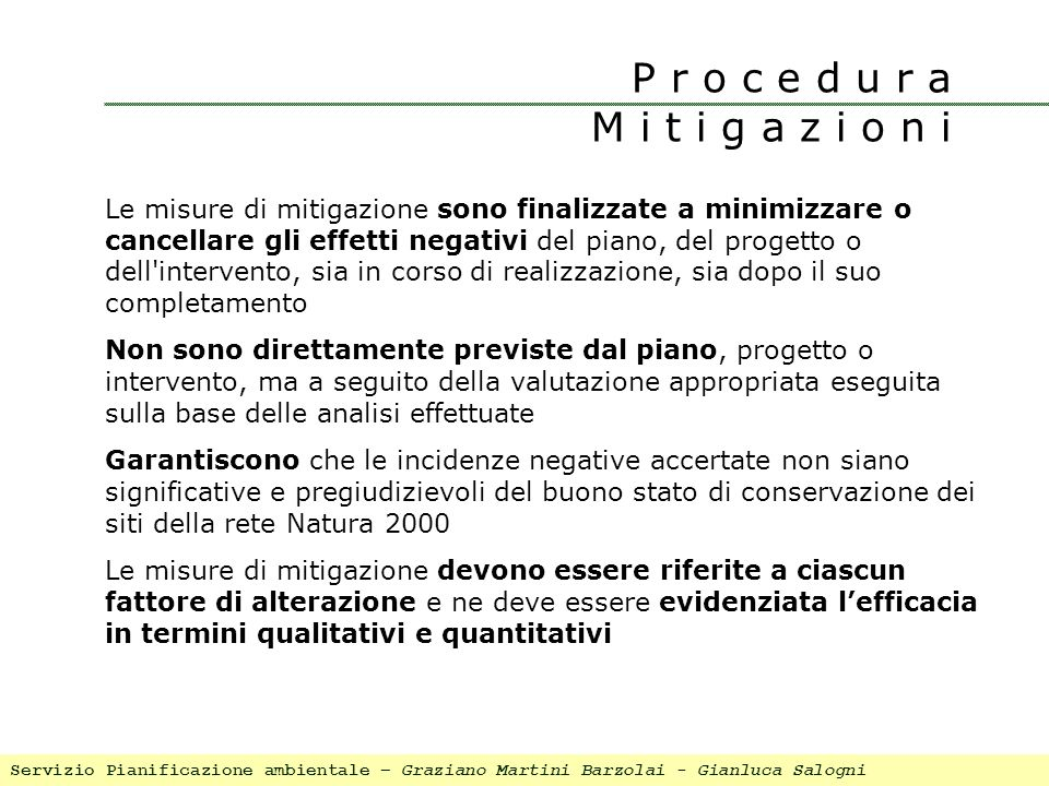 Le misure di mitigazione sono finalizzate a minimizzare o cancellare gli effetti negativi del piano, del progetto o dell'intervento, sia in corso di r