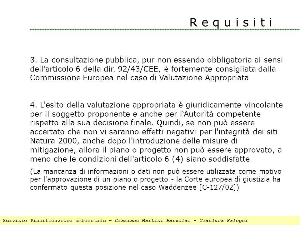 R e q u i s i t i 3. La consultazione pubblica, pur non essendo obbligatoria ai sensi dellarticolo 6 della dir. 92/43/CEE, è fortemente consigliata da