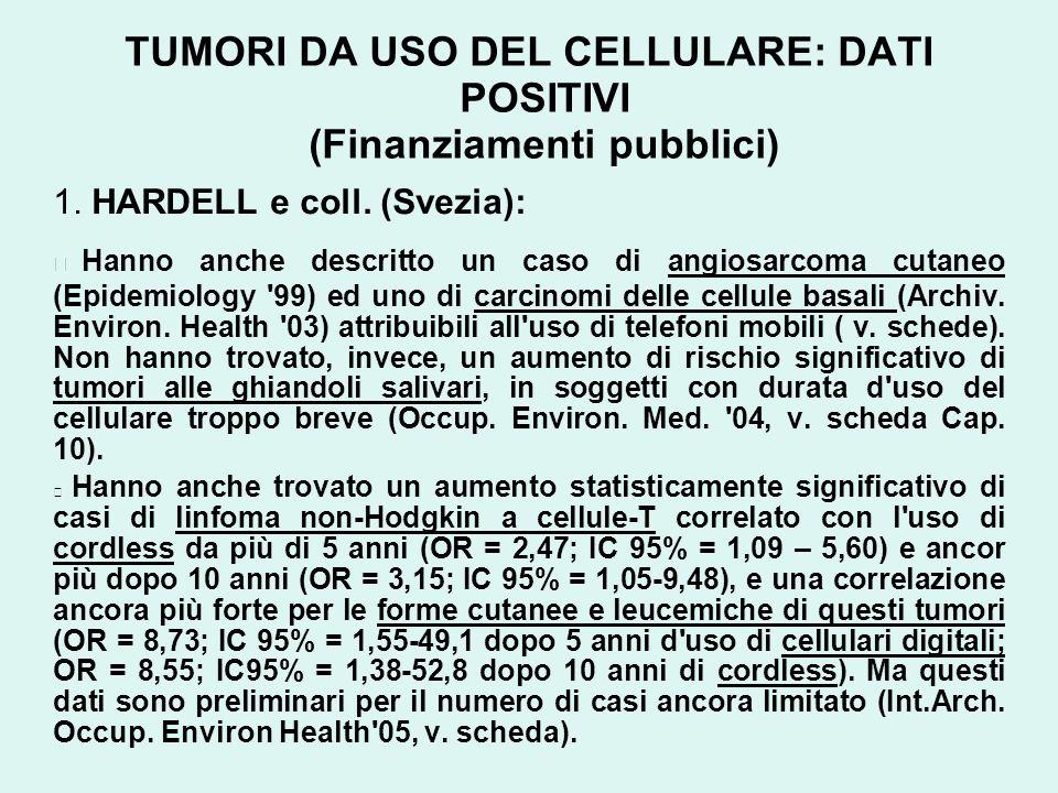 TUMORI DA USO DEL CELLULARE: DATI POSITIVI (Finanziamenti pubblici) 1. HARDELL e coll. (Svezia): Hanno anche descritto un caso di angiosarcoma cutaneo