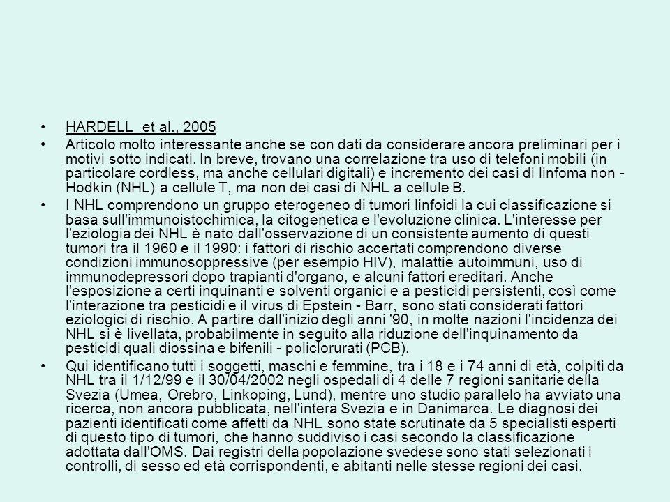 HARDELL et al., 2005 Articolo molto interessante anche se con dati da considerare ancora preliminari per i motivi sotto indicati. In breve, trovano un