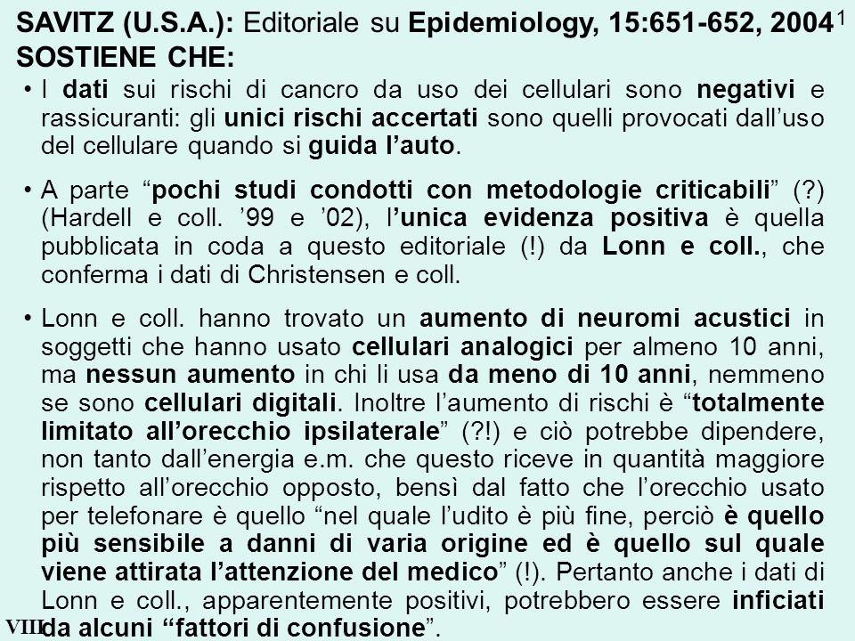 VIII SAVITZ (U.S.A.): Editoriale su Epidemiology, 15:651-652, 2004 SOSTIENE CHE: I dati sui rischi di cancro da uso dei cellulari sono negativi e rass