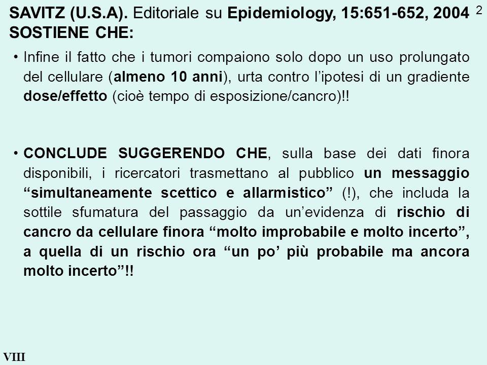 VIII SAVITZ (U.S.A). Editoriale su Epidemiology, 15:651-652, 2004 SOSTIENE CHE: Infine il fatto che i tumori compaiono solo dopo un uso prolungato del
