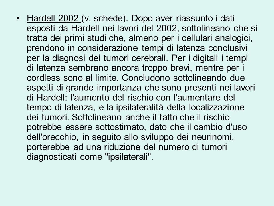 Hardell 2002 (v. schede). Dopo aver riassunto i dati esposti da Hardell nei lavori del 2002, sottolineano che si tratta dei primi studi che, almeno pe