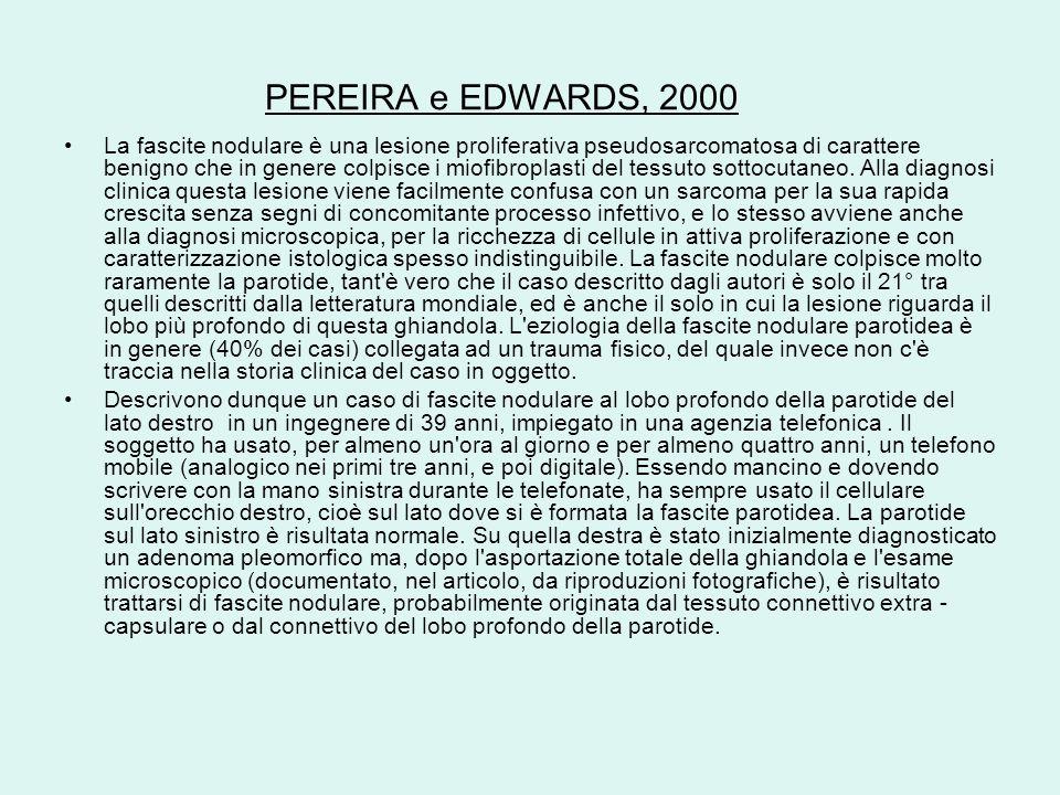 PEREIRA e EDWARDS, 2000 La fascite nodulare è una lesione proliferativa pseudosarcomatosa di carattere benigno che in genere colpisce i miofibroplasti del tessuto sottocutaneo.