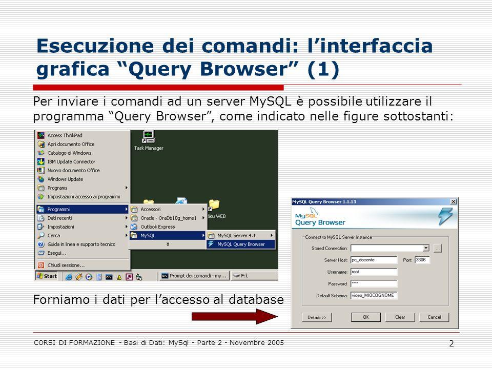 CORSI DI FORMAZIONE - Basi di Dati: MySql - Parte 2 - Novembre 2005 2 Esecuzione dei comandi: linterfaccia grafica Query Browser (1) Per inviare i com