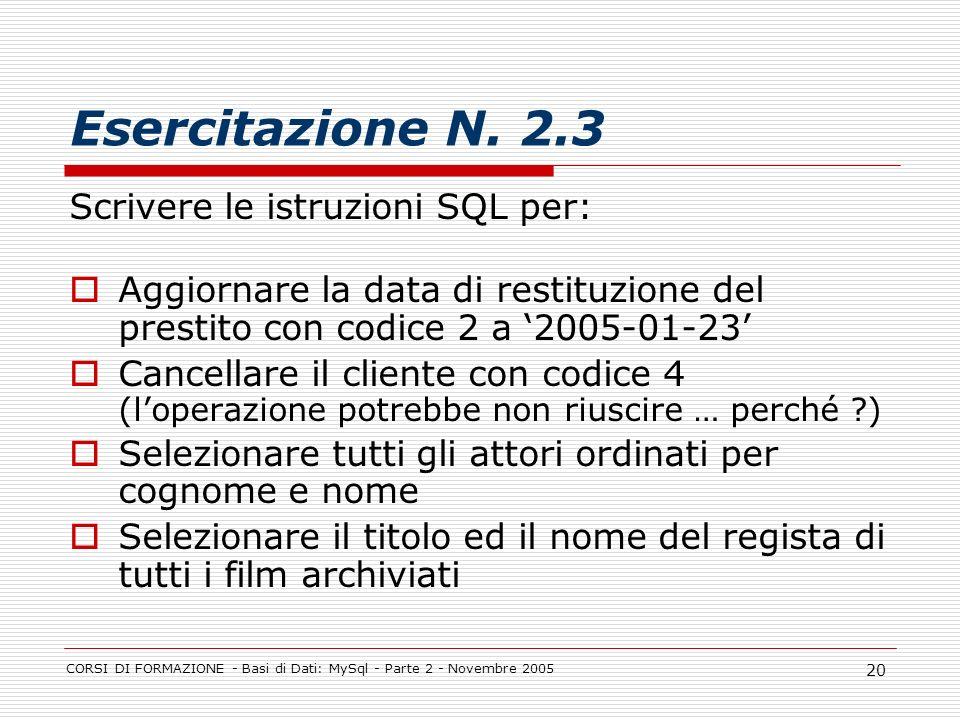 CORSI DI FORMAZIONE - Basi di Dati: MySql - Parte 2 - Novembre 2005 20 Esercitazione N. 2.3 Scrivere le istruzioni SQL per: Aggiornare la data di rest