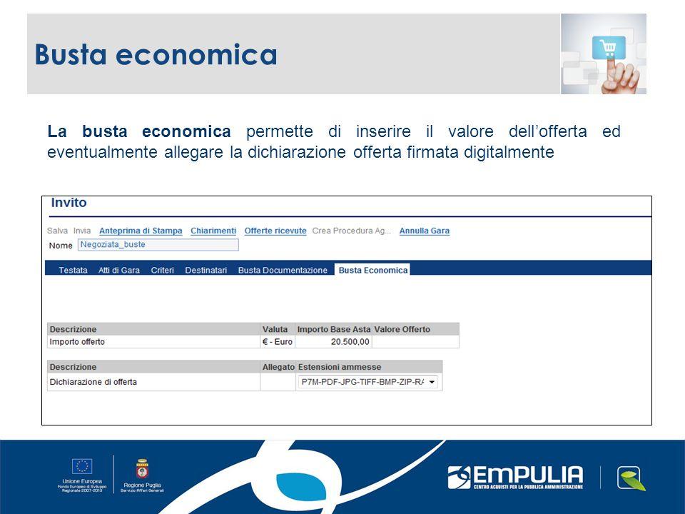 La busta economica permette di inserire il valore dellofferta ed eventualmente allegare la dichiarazione offerta firmata digitalmente Busta economica