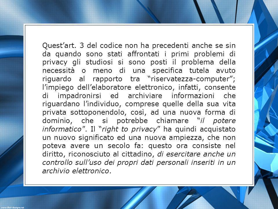 Questart. 3 del codice non ha precedenti anche se sin da quando sono stati affrontati i primi problemi di privacy gli studiosi si sono posti il proble