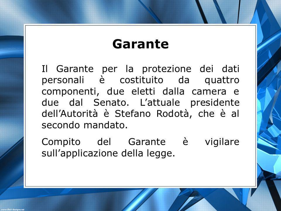 Garante Il Garante per la protezione dei dati personali è costituito da quattro componenti, due eletti dalla camera e due dal Senato. Lattuale preside