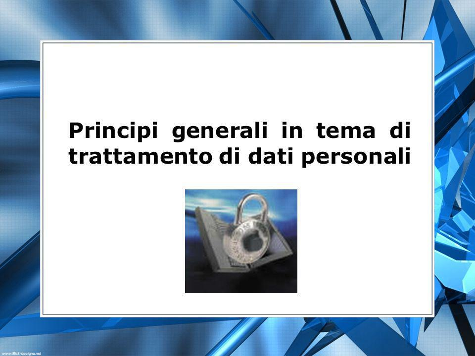 Principi generali in tema di trattamento di dati personali