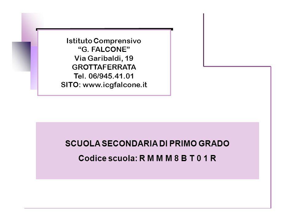 Istituto Comprensivo G. FALCONE Via Garibaldi, 19 GROTTAFERRATA Tel. 06/945.41.01 SITO: www.icgfalcone.it SCUOLA SECONDARIA DI PRIMO GRADO Codice scuo