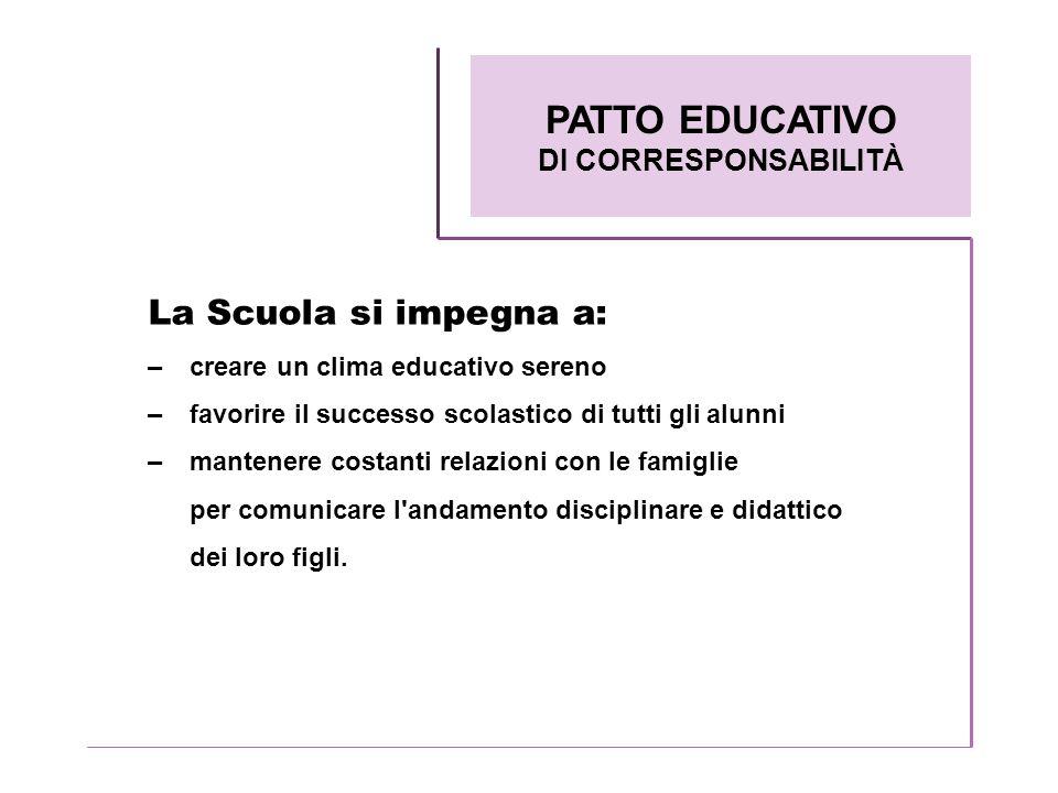 La Scuola si impegna a: – creare un clima educativo sereno – favorire il successo scolastico di tutti gli alunni – mantenere costanti relazioni con le