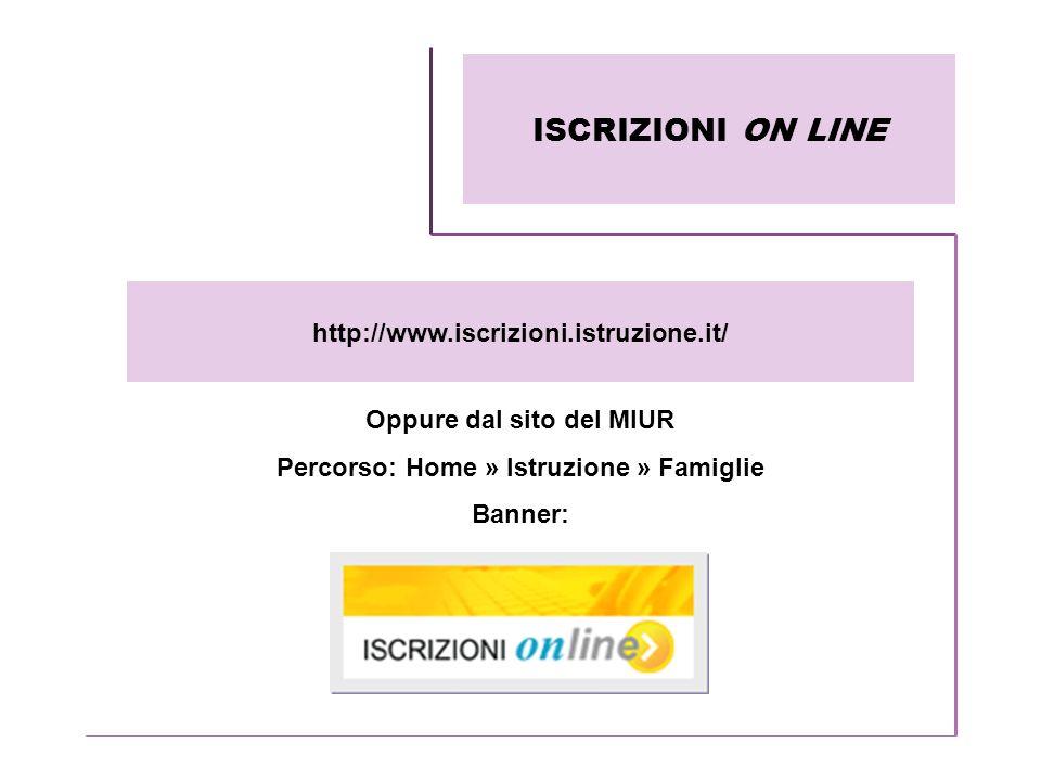 Oppure dal sito del MIUR Percorso: Home » Istruzione » Famiglie Banner: http://www.iscrizioni.istruzione.it/ ISCRIZIONI ON LINE