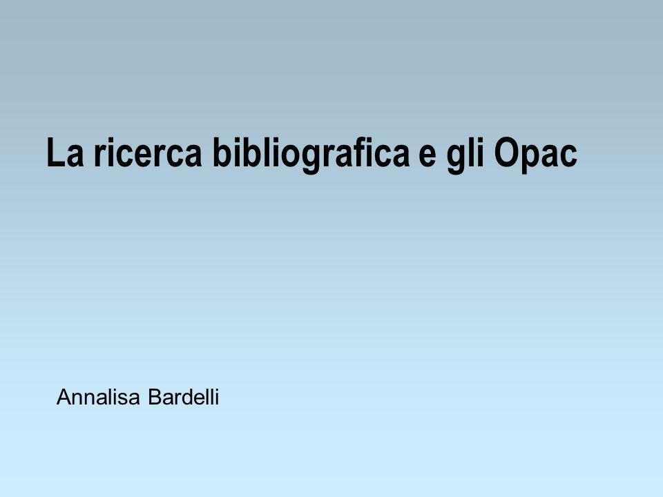 La ricerca bibliografica e gli Opac Annalisa Bardelli