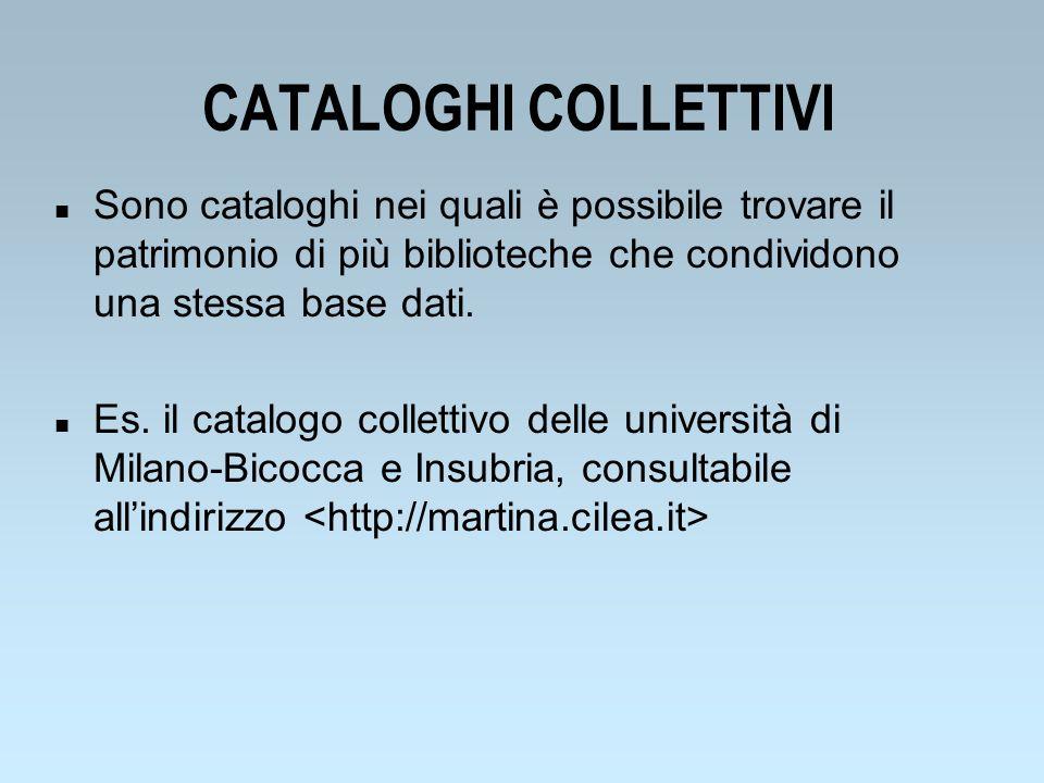 CATALOGHI COLLETTIVI n Sono cataloghi nei quali è possibile trovare il patrimonio di più biblioteche che condividono una stessa base dati. n Es. il ca