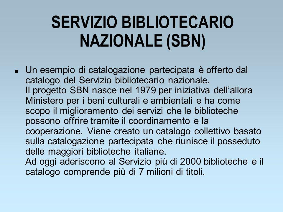 SERVIZIO BIBLIOTECARIO NAZIONALE (SBN) n Un esempio di catalogazione partecipata è offerto dal catalogo del Servizio bibliotecario nazionale. Il proge