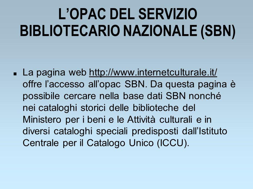 LOPAC DEL SERVIZIO BIBLIOTECARIO NAZIONALE (SBN) n La pagina web http://www.internetculturale.it/ offre laccesso allopac SBN. Da questa pagina è possi