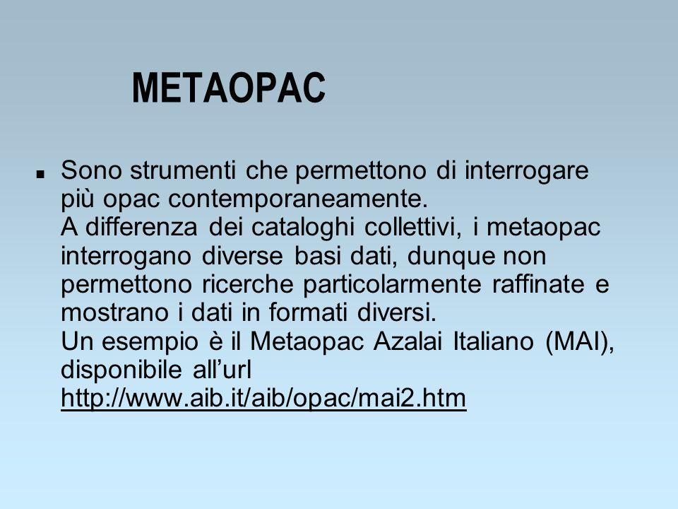 METAOPAC n Sono strumenti che permettono di interrogare più opac contemporaneamente. A differenza dei cataloghi collettivi, i metaopac interrogano div