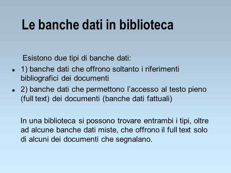 Le banche dati in biblioteca Esistono due tipi di banche dati: n 1) banche dati che offrono soltanto i riferimenti bibliografici dei documenti n 2) ba