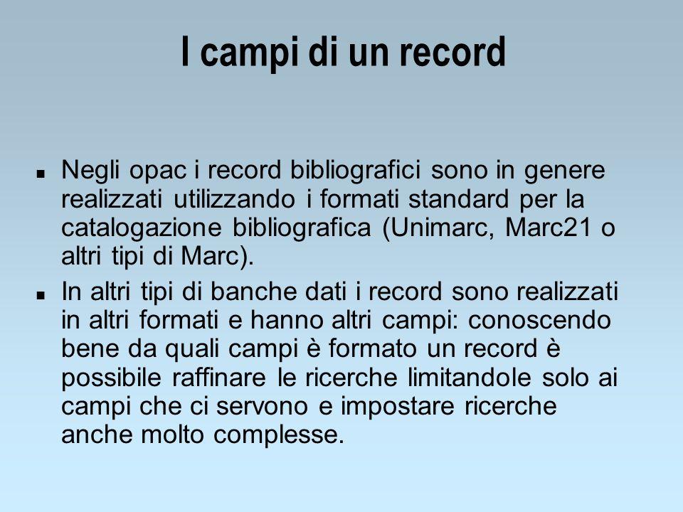 I campi di un record n Negli opac i record bibliografici sono in genere realizzati utilizzando i formati standard per la catalogazione bibliografica (