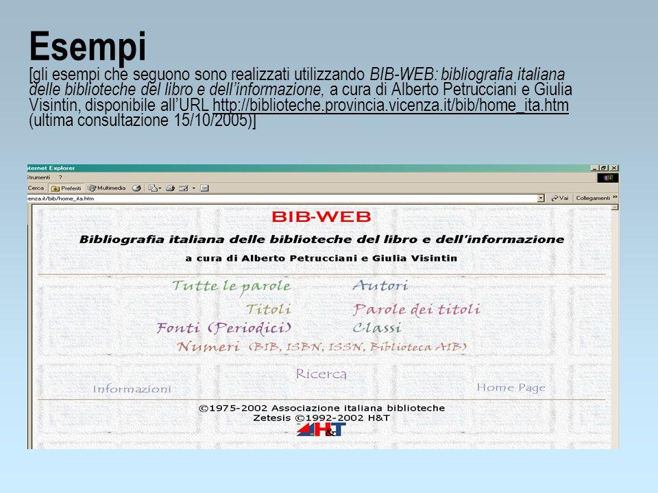 Esempi [gli esempi che seguono sono realizzati utilizzando BIB-WEB: bibliografia italiana delle biblioteche del libro e dellinformazione, a cura di Al
