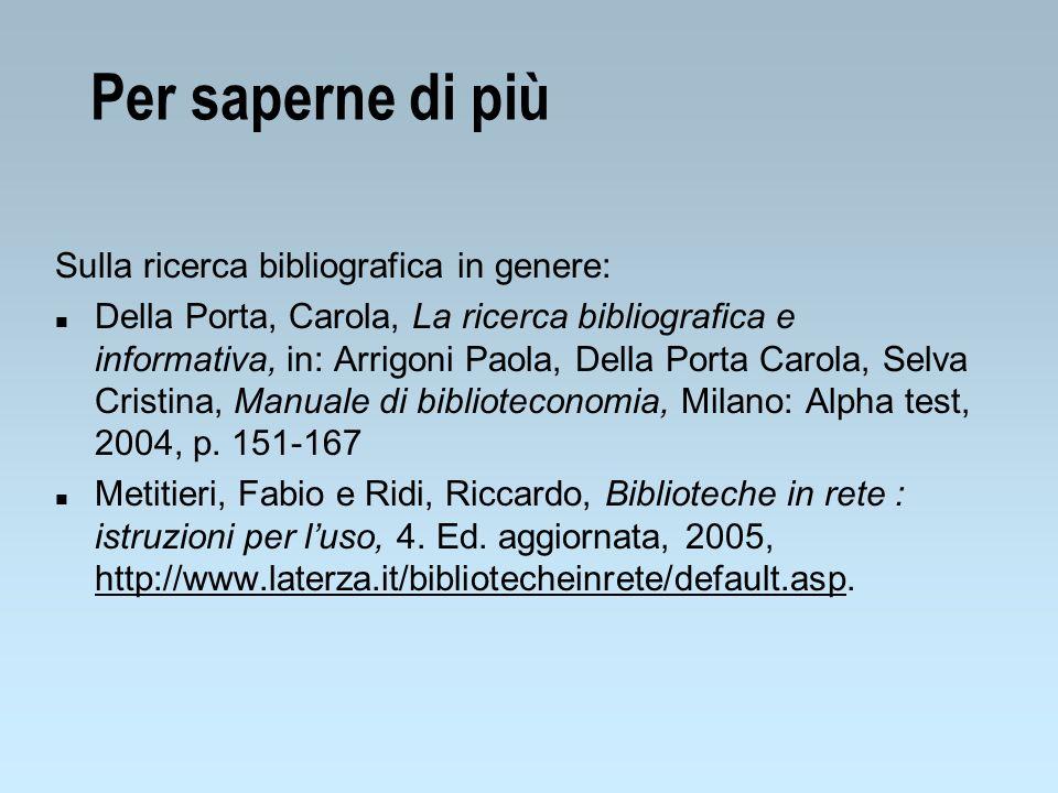 Per saperne di più Sulla ricerca bibliografica in genere: n Della Porta, Carola, La ricerca bibliografica e informativa, in: Arrigoni Paola, Della Por