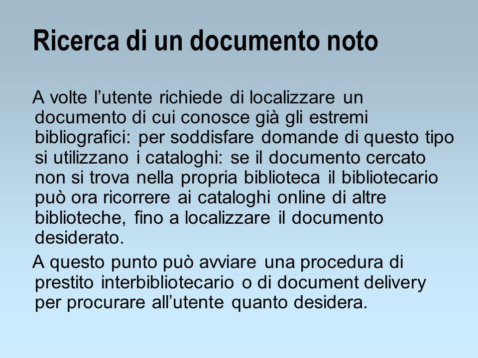Ricerca di un documento noto A volte lutente richiede di localizzare un documento di cui conosce già gli estremi bibliografici: per soddisfare domande