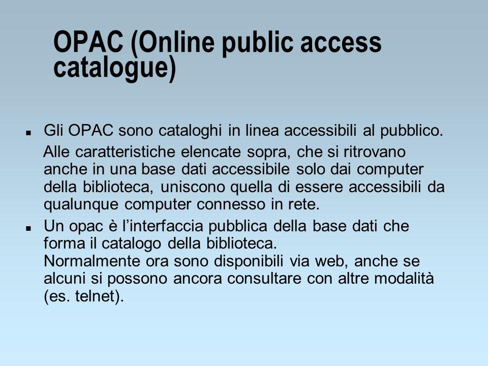 OPAC (Online public access catalogue) n Gli OPAC sono cataloghi in linea accessibili al pubblico. Alle caratteristiche elencate sopra, che si ritrovan
