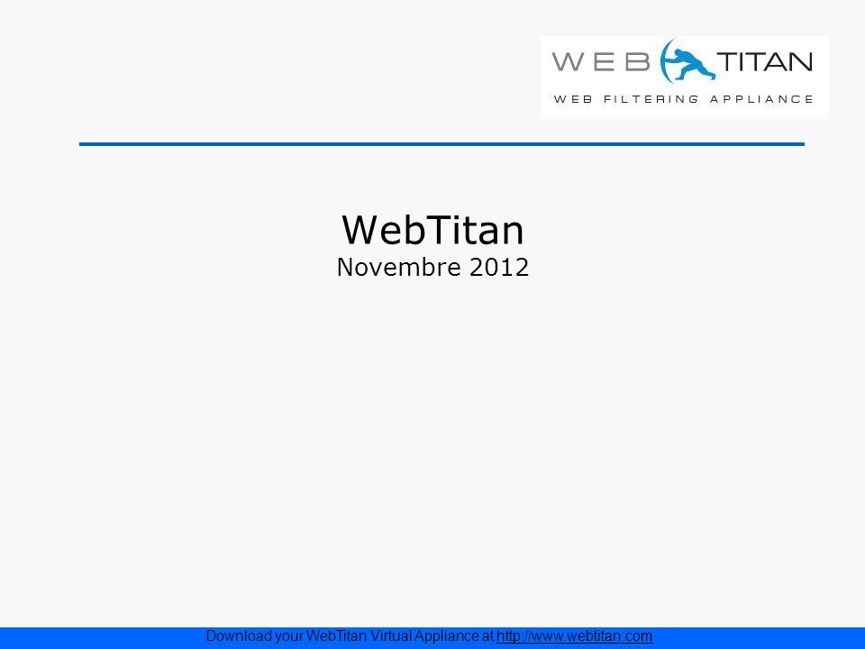 WebTitan Novembre 2012 Download your WebTitan Virtual Appliance at http://www.webtitan.com