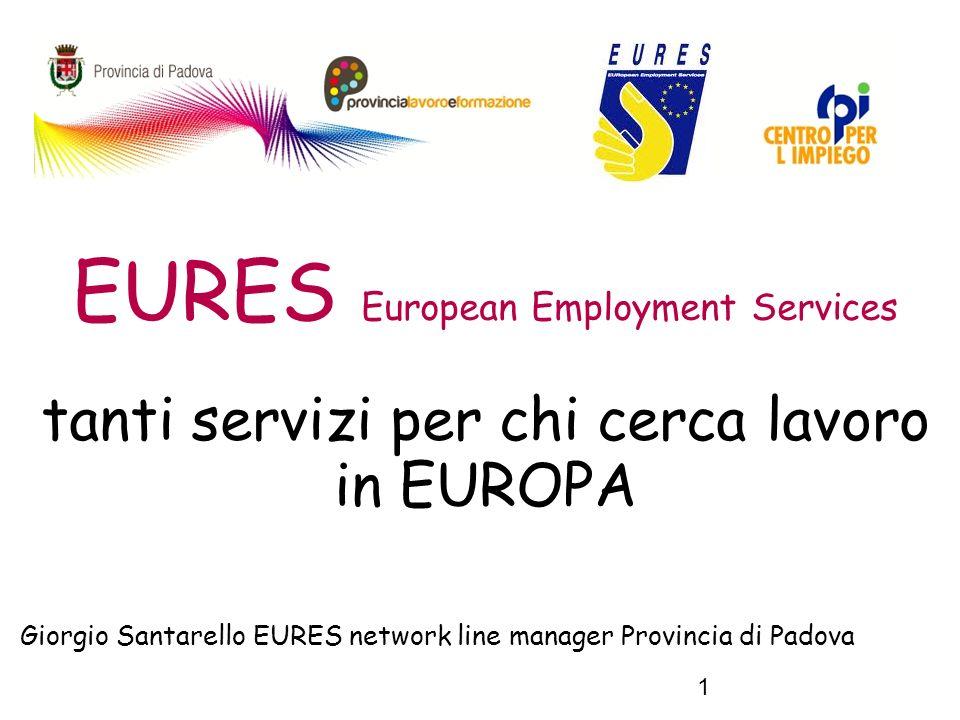 1 EURES European Employment Services tanti servizi per chi cerca lavoro in EUROPA Giorgio Santarello EURES network line manager Provincia di Padova