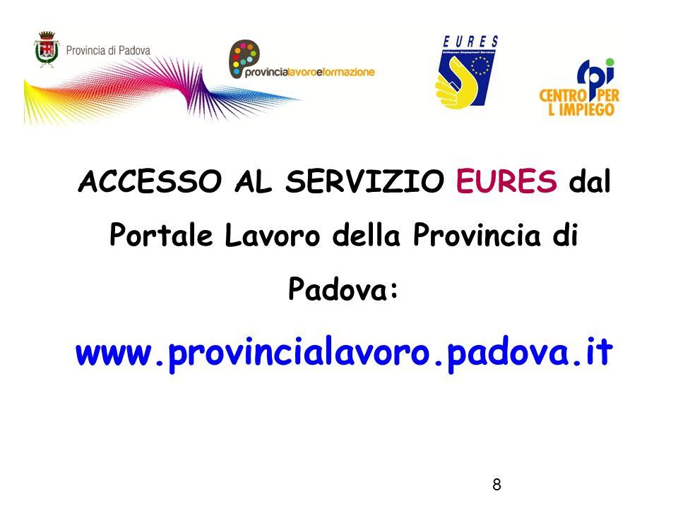 8 ACCESSO AL SERVIZIO EURES dal Portale Lavoro della Provincia di Padova: www.provincialavoro.padova.it
