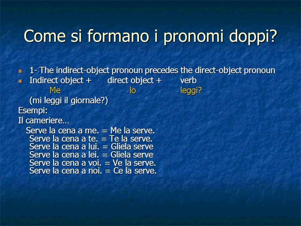 Come si formano i pronomi doppi? 1- The indirect-object pronoun precedes the direct-object pronoun 1- The indirect-object pronoun precedes the direct-