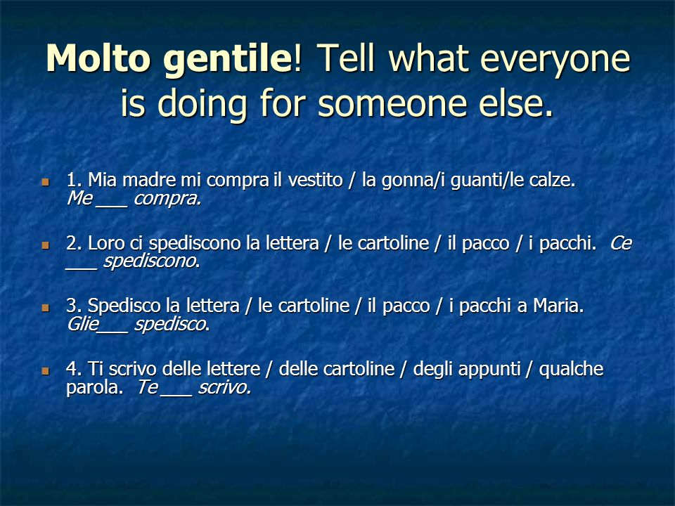 Molto gentile.Tell what everyone is doing for someone else.