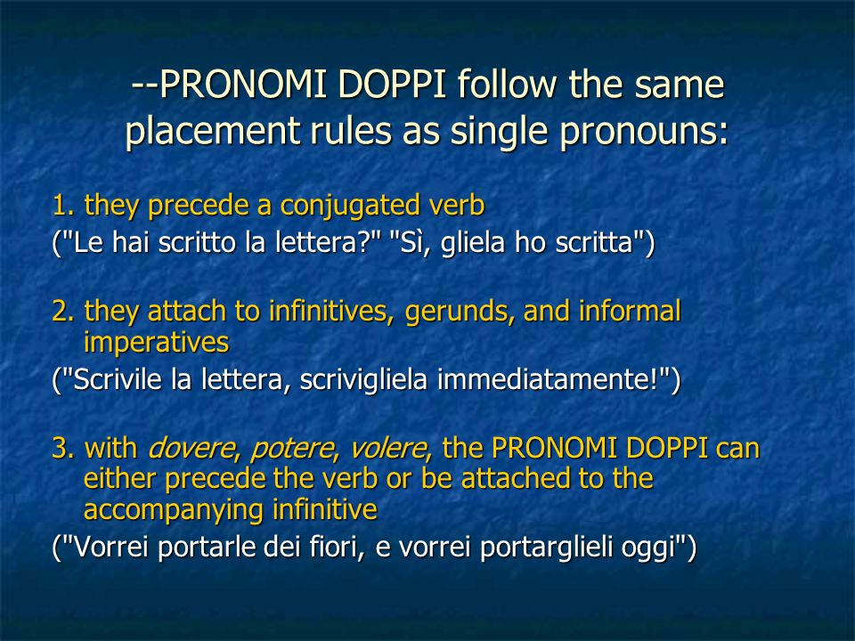 --PRONOMI DOPPI follow the same placement rules as single pronouns: 1. they precede a conjugated verb (