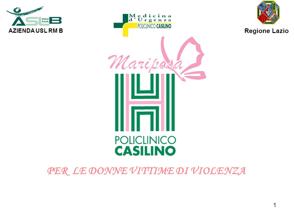 PER LE DONNE VITTIME DI VIOLENZA AZIENDA USL RM B Regione Lazio 1
