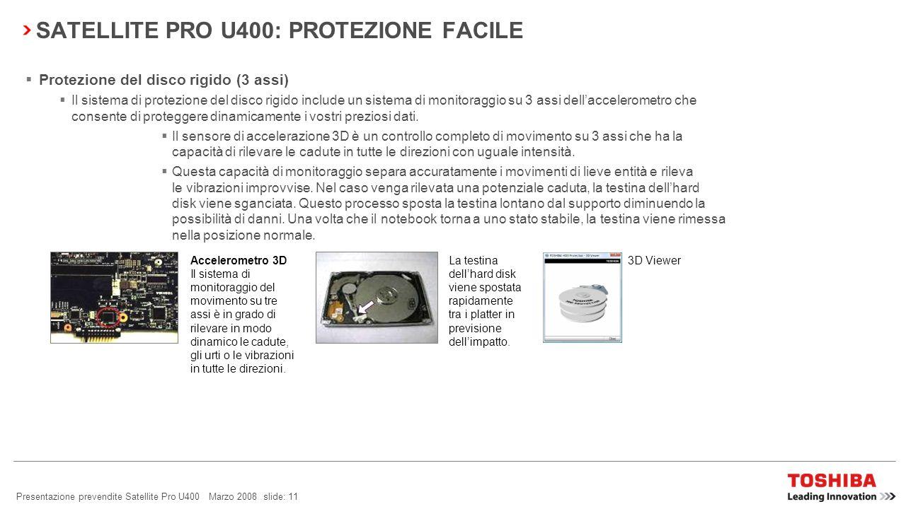 Presentazione prevendite Satellite Pro U400 Marzo 2008 slide: 10 SATELLITE PRO U400: PROTEZIONE FACILE Diagnostica PC Accesso semplificato tramite lic