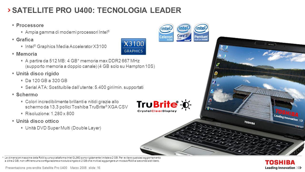 Presentazione prevendite Satellite Pro U400 Marzo 2008 slide: 15 IL MIGLIOR DESIGN SATELLITE PRO U400: LEADER DELLINNOVAZIONE TOSHIBA EASYGUARD TECNOLOGIA LEADER