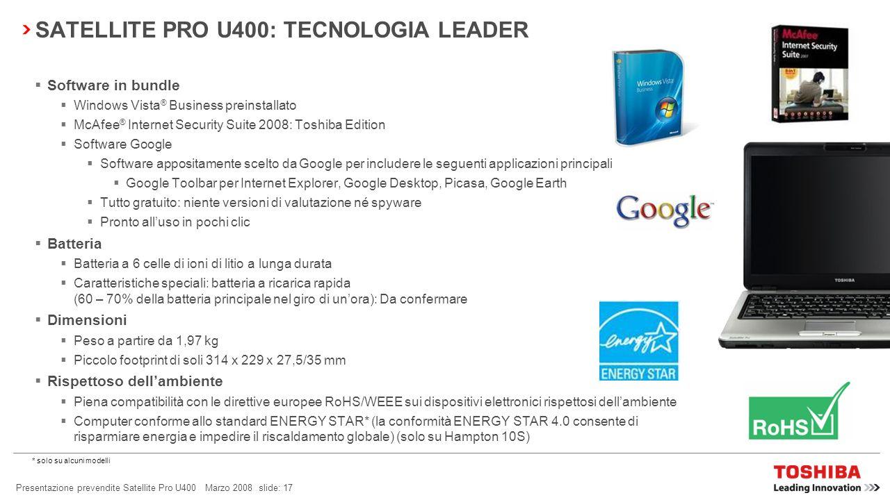 Presentazione prevendite Satellite Pro U400 Marzo 2008 slide: 16 SATELLITE PRO U400: TECNOLOGIA LEADER Processore Ampia gamma di moderni processori In