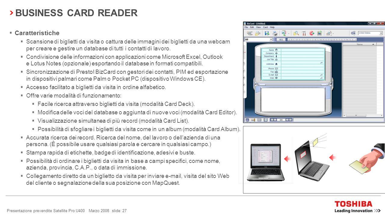 Presentazione prevendite Satellite Pro U400 Marzo 2008 slide: 26 TOSHIBA CONFIGFREE ® : RIEPILOGO DELLE CARATTERISTICHE PRINCIPALI Radar wireless Visualizzazione dei punti di accesso Wi-Fi e Bluetooth ® nelle vicinanze tramite uninterfaccia grafica radar.