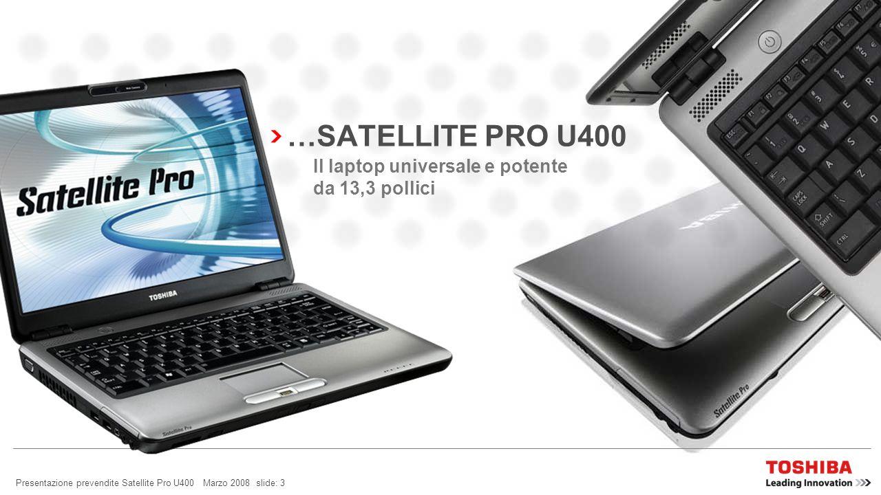 Presentazione prevendite Satellite Pro U400 Marzo 2008 slide: 2 CERCHIAMO PERSINO DI RENDERE IL ROTONDO PIÙ ROTONDO LEGGERO, PIÙ LEGGERO VELOCE, PIÙ V