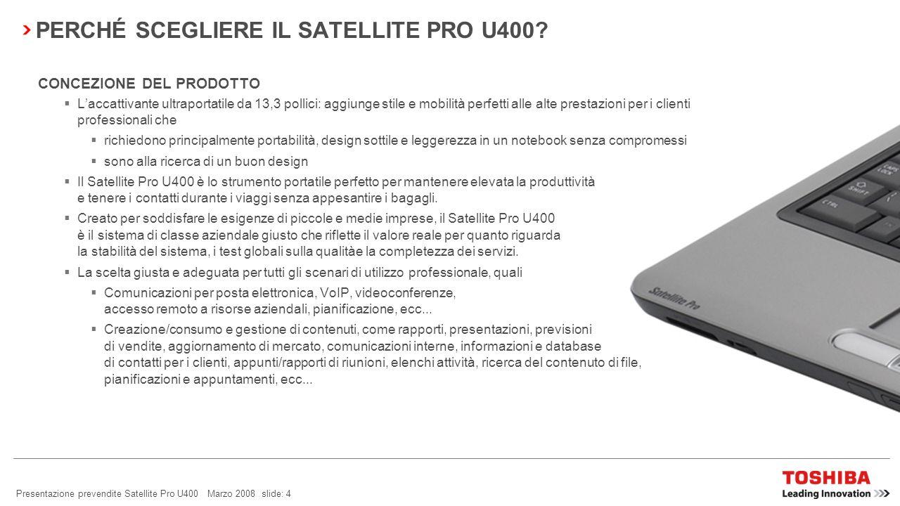 Presentazione prevendite Satellite Pro U400 Marzo 2008 slide: 24 SMART DISPLAY SUPPORT Premendo semplicemente i tasti Fn + F5 o usando le Flash Cards Toshiba, linterruttore dello schermo intelligente offre numerose opzioni di visualizzazione.