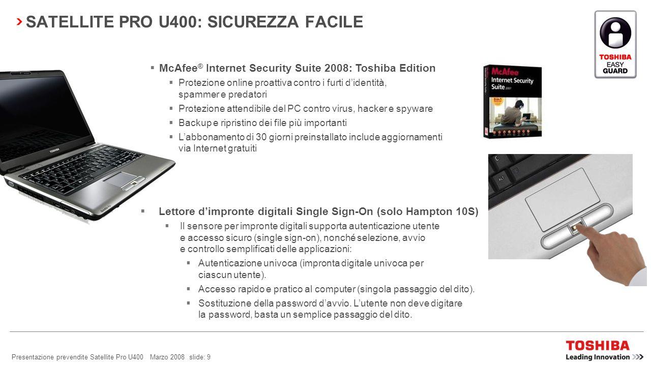 Presentazione prevendite Satellite Pro U400 Marzo 2008 slide: 8 Il Satellite Pro U400 è ricco di tutta una serie di caratteristiche di Toshiba EasyGua
