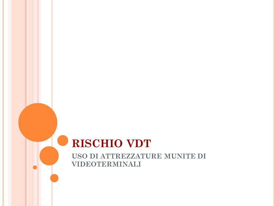 CAMPO DI APPLICAZIONE Luso di attrezzature munite di videoterminali (VDT) è disciplinato in Italia dal Titolo VII del Decreto Legislativo n.