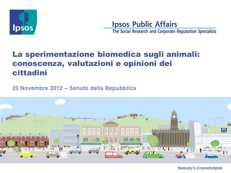 Nobodys Unpredictable La sperimentazione biomedica sugli animali: conoscenza, valutazioni e opinioni dei cittadini 20 Novembre 2012 – Senato della Repubblica