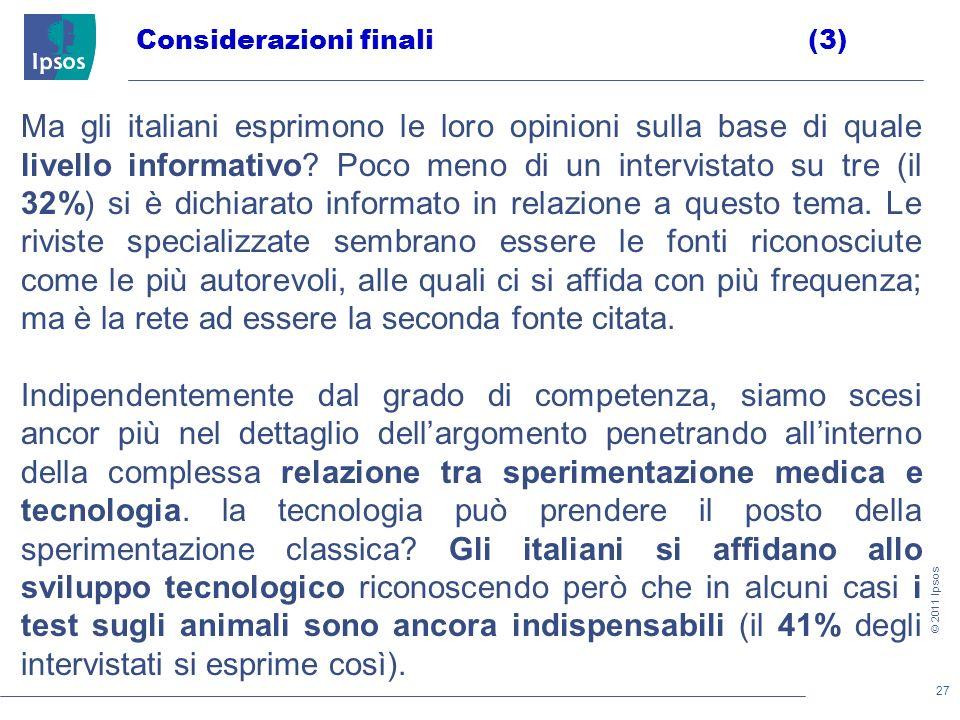 27 © 2011 Ipsos Considerazioni finali(3) Ma gli italiani esprimono le loro opinioni sulla base di quale livello informativo.