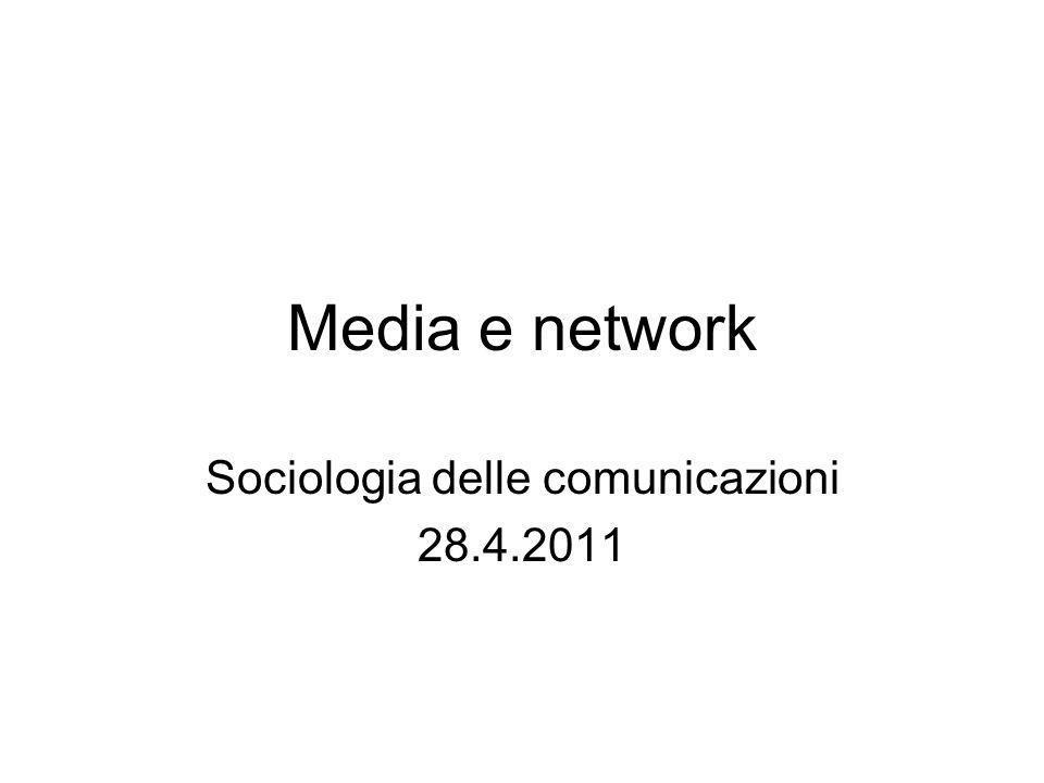 Media e network Sociologia delle comunicazioni 28.4.2011