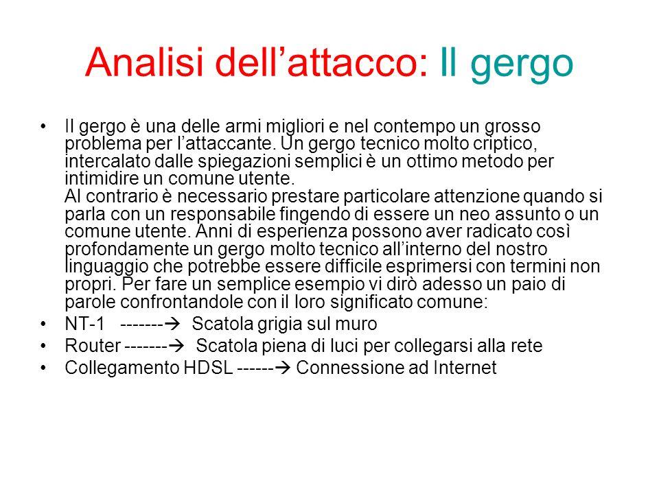 Analisi dellattacco: Il gergo Il gergo è una delle armi migliori e nel contempo un grosso problema per lattaccante.