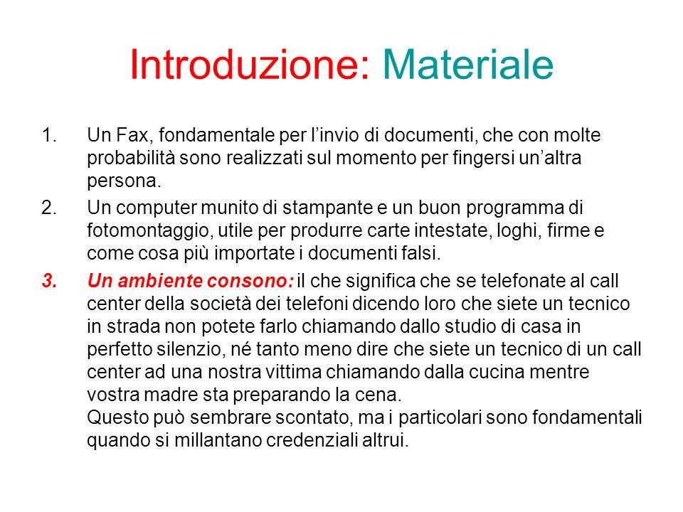 Introduzione: Materiale 1.Un Fax, fondamentale per linvio di documenti, che con molte probabilità sono realizzati sul momento per fingersi unaltra persona.