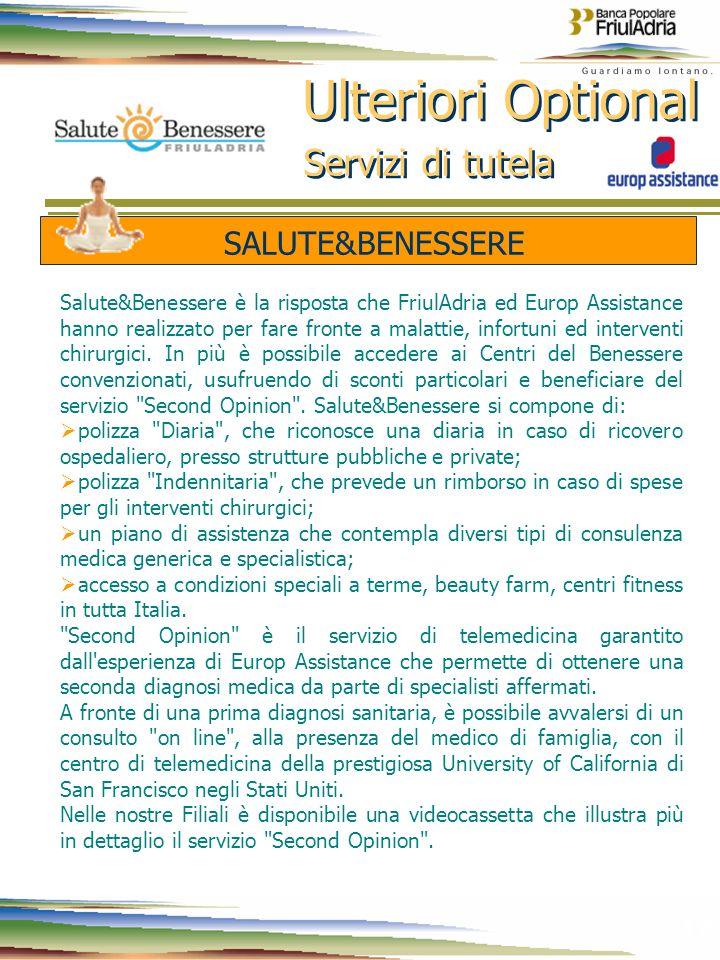 17 SALUTE&BENESSERE Salute&Benessere è la risposta che FriulAdria ed Europ Assistance hanno realizzato per fare fronte a malattie, infortuni ed interv