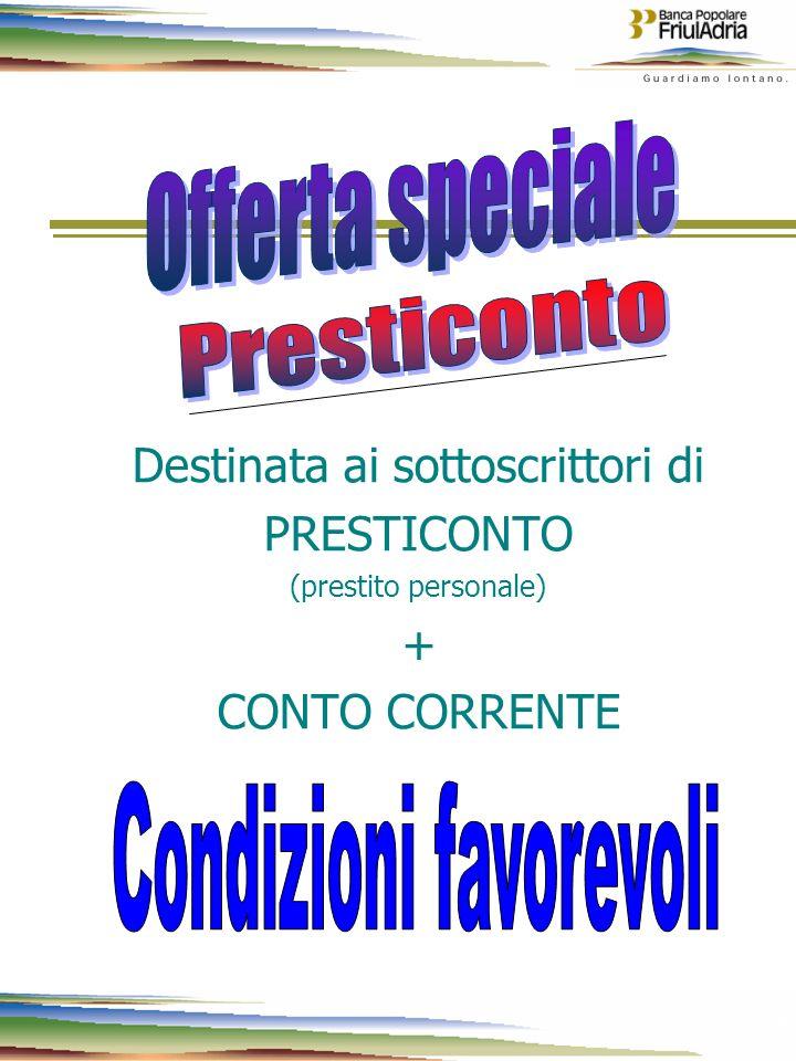 2 2 Destinata ai sottoscrittori di PRESTICONTO (prestito personale) + CONTO CORRENTE